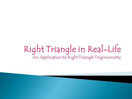 Objective: Solve real life situation problems using Right Triangle Trigonometry. Duration/Mode: 90mins/Student-centered Instructions: -Solve what is.