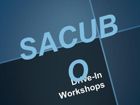 Drive-In Workshops SACUB O. BEFORE THE WORKSHOP Determine Your Potential Audience Determine the Length of workshop and potential Dates for your Workshop.