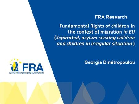 FRA Research Fundamental Rights of children in the context of migration in EU (Separated, asylum seeking children and children in irregular situation )