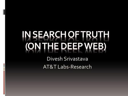 Divesh Srivastava AT&T Labs-Research. The Web is Great.