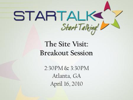 The Site Visit: Breakout Session 2:30PM & 3:30PM Atlanta, GA April 16, 2010.