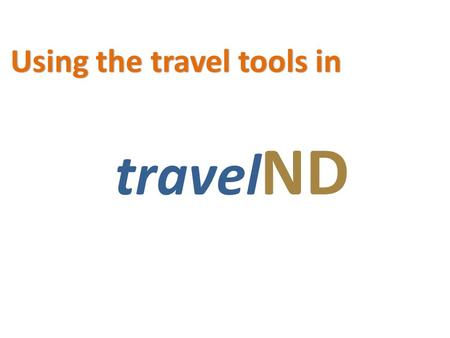 Travel ND Using the travel tools in. The Controllers Office has adopted travelND to assist you with your travel arrangements and the submitting of your.