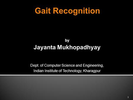 By Jayanta Mukhopadhyay Dept. of Computer Science and Engineering, Indian Institute of Technology, Kharagpur 1.