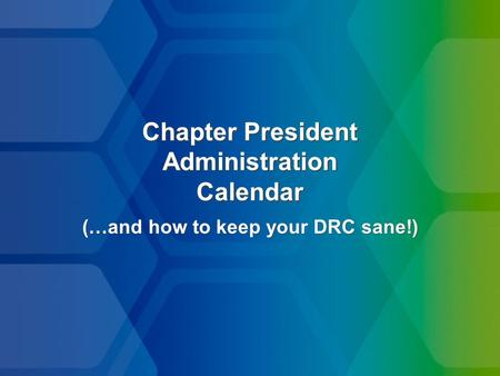 Chapter President Administration Calendar (…and how to keep your DRC sane!)