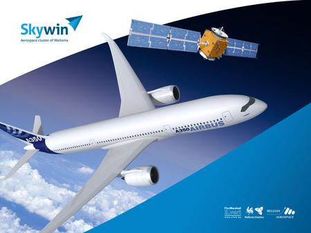 SKYWIN INTRODUCTION ACTING TOGETHER OVERVIEW AERONAUTICS Walloon Aeronautics Industry: 65 members Turnover: ± 800 Million Employment: 5000 jobs i.e.