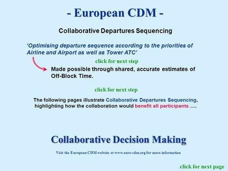 - European CDM - Collaborative Departures Sequencing Optimising departure sequence according to the priorities of Airline and Airport as well as Tower.