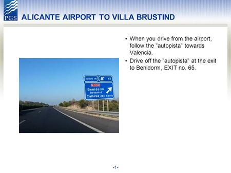 -1- ALICANTE AIRPORT TO VILLA BRUSTIND When you drive from the airport, follow the autopista towards Valencia. Drive off the autopista at the exit to Benidorm,