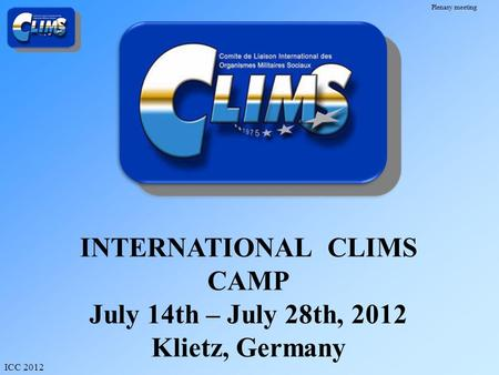 Plenary meeting ICC 2012 INTERNATIONAL CLIMS CAMP July 14th – July 28th, 2012 Klietz, Germany.