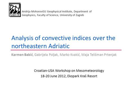 Analysis of convective indices over the northeastern Adriatic Karmen Babić, Gabrijela Poljak, Marko Kvakić, Maja Telišman Prtenjak Croatian-USA Workshop.