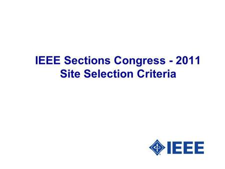 IEEE Sections Congress - 2011 Site Selection Criteria.