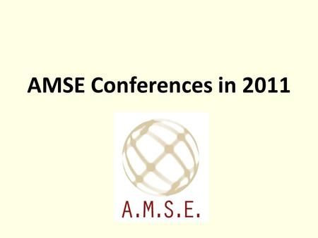 AMSE Conferences in 2011. INTERNATIONAL CONFERENCE ON MODELLING AND SIMULATION (MS11 Dakar) 4~6 October 2011, Dakar, Senegal INTERNATIONAL CONFERENCE.