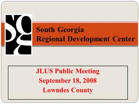 JLUS Public Meeting September 18, 2008 Lowndes County South Georgia Regional Development Center th.