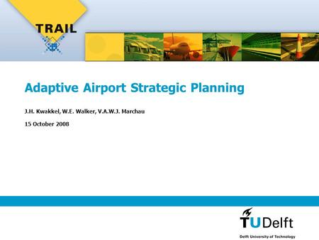 Adaptive Airport Strategic Planning J.H. Kwakkel, W.E. Walker, V.A.W.J. Marchau 15 October 2008.