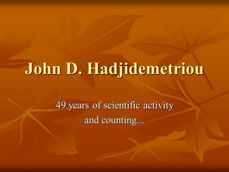 John D. Hadjidemetriou 49 years of scientific activity and counting...