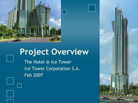 Project Overview The Ice Tower Ice Tower Corporation S.A. Feb 2007.
