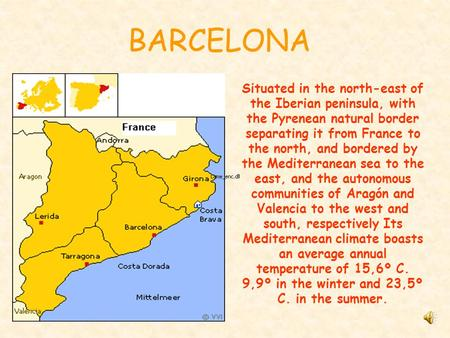 Situated in the north-east of the Iberian peninsula, with the Pyrenean natural border separating it from France to the north, and bordered by the Mediterranean.