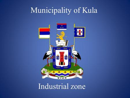 Municipality of Kula Industrial zone. The municipality belongs to the Western Bačka District It consists of six cadastral municipalities: Kula, Crvenka,