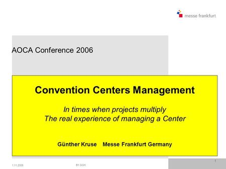 1.11.2006 B1 GGK 1 AOCA Conference 2006 Convention Centers Management In times when projects multiply The real experience of managing a Center Günther.
