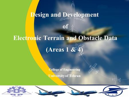 Design and Development of Electronic Terrain and Obstacle Data (Areas 1 & 4) College of Engineering University of Tehran.