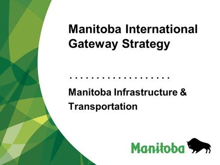 ................... Manitoba International Gateway Strategy Manitoba Infrastructure & Transportation.