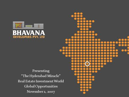 Presenting The Hyderabad Miracle Real Estate Investment World Global Opportunities November 2, 2007.