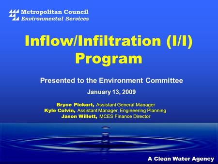 Metropolitan Council Environmental Services A Clean Water Agency Presented to the Environment Committee January 13, 2009 Inflow/Infiltration (I/I) Program.