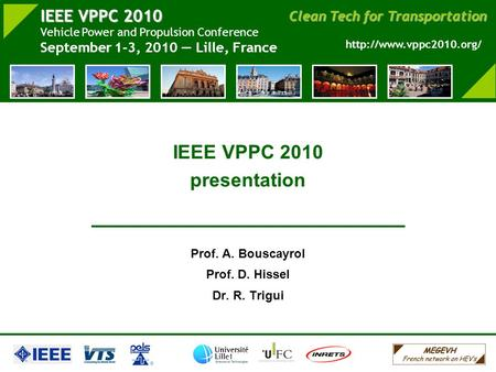 IEEE VPPC 2010 Vehicle Power and Propulsion Conference September 1-3, 2010 Lille, France Clean Tech for Transportation  IEEE VPPC.