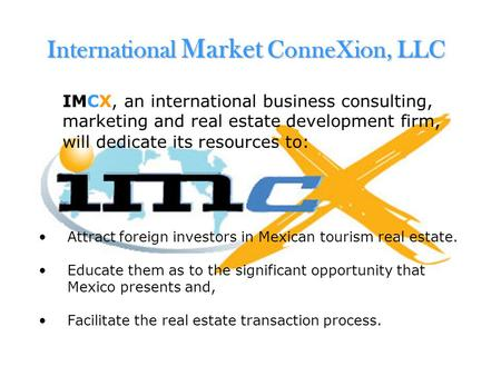 International Market ConneXion, LLC IMCX, an international business consulting, marketing and real estate development firm, will dedicate its resources.