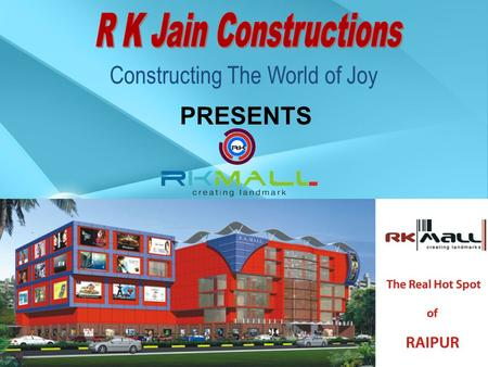 Constructing The World of Joy PRESENTS. RK Mall YOUR GATEWAY TO PROFIT RK MALL is situated at a strategic location which promotes business viability.