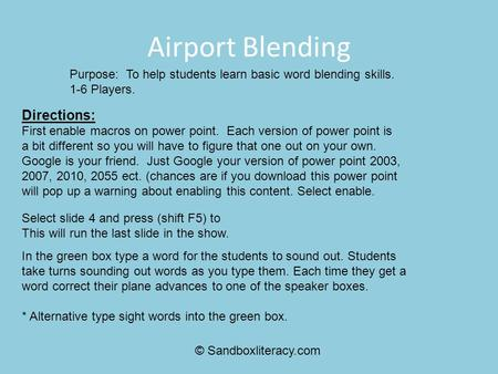 Airport Blending Directions: First enable macros on power point. Each version of power point is a bit different so you will have to figure that one out.