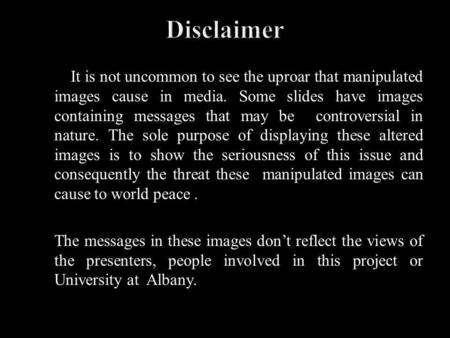 It is not uncommon to see the uproar that manipulated images cause in media. Some slides have images containing messages that may be controversial in nature.