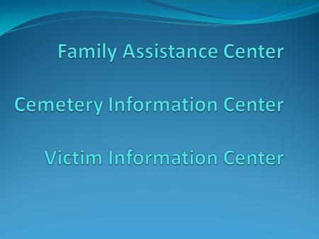 Family assistance is defined as the provision of services and information to the family members of those killed and to those injured or otherwise impacted.