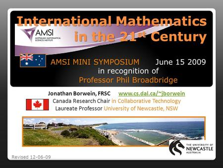International Mathematics in the 21 st Century Jonathan Borwein, FRSC www.cs.dal.ca/~jborweinwww.cs.dal.ca/~jborwein Canada Research Chair in Collaborative.