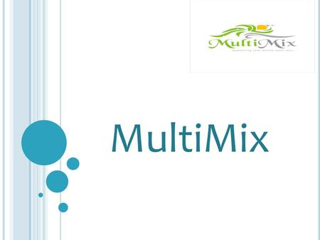 MultiMix. W HO IS M ULTI M IX ? MultiMix is an exciting business opportunity that is here to take the MLM industry to new heights. The opportunity is.