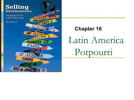Latin America Potpourri Chapter 16. Copyright © 2007 by Nelson, a division of Thomson Canada Limited 2 Central America Cruises Costa Rica, Belize Panama.