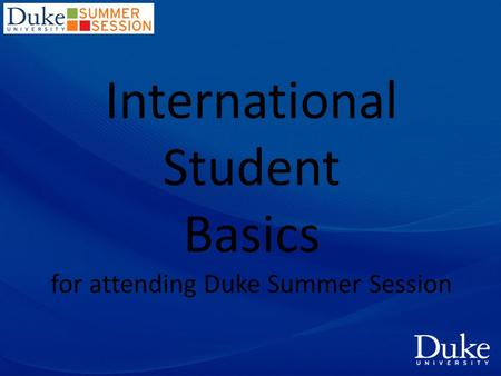 International Student Basics for attending Duke Summer Session.