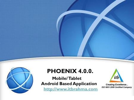 1 PHOENIX 4.0.0. Mobile/ Tablet Android Based Application