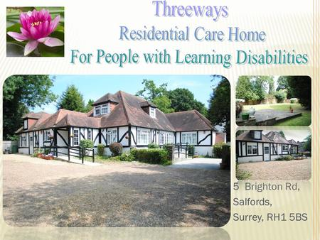 5 Brighton Rd, Salfords, Surrey, RH1 5BS. Mission Statement To develop services using the person-centred planning model based on a clear care programme.