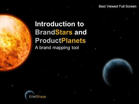 BrandZeal Introduction to BrandStars and ProductPlanets A brand mapping tool ErletShaqe................................ Best Viewed Full Screen.