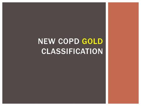 NEW COPD GOLD CLASSIFICATION. Defining COPD To be familiar with the new GOLD classification system OBJECTIVES.