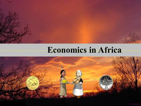 Economics in Africa Africa has: Gold Africa wants: