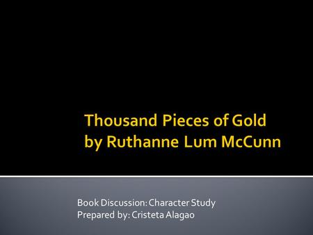 an analysis of ruthanne lum mccunns book thousand pieces of gold Amy tan, 1996, the hundred secret senses, ivy books, new york  mccunn  ruthanne lum, 1981, thousand pieces of gold: a biographical novel.
