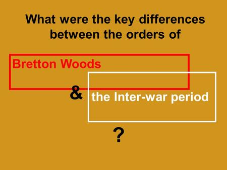 What were the key differences between the orders of Bretton Woods the Inter-war period & ?