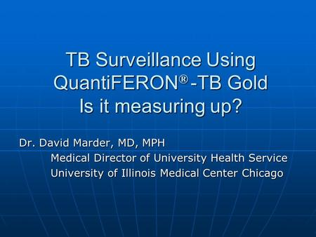 TB Surveillance Using QuantiFERON® -TB Gold Is it measuring up?