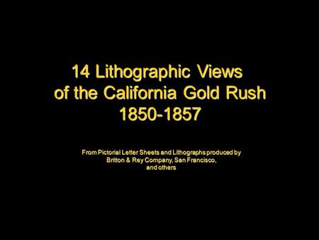 14 Lithographic Views of the California Gold Rush 1850-1857 From Pictorial Letter Sheets and Lithographs produced by Britton & Rey Company, San Francisco,