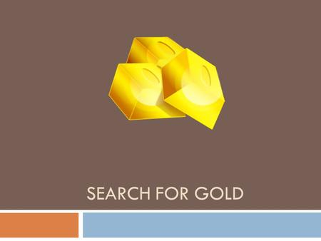 SEARCH FOR GOLD. Seven Cities of Gold A Spanish legend described the Seven Cities of Gold Cabeza de Vaca even reported that he saw signs of gold in the.