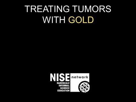 TREATING TUMORS WITH GOLD. Normal Cells Abnormal Cells.