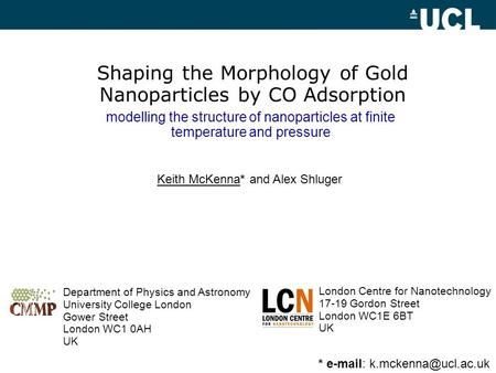 Shaping the Morphology of Gold Nanoparticles by CO Adsorption Keith McKenna* and Alex Shluger London Centre for Nanotechnology 17-19 Gordon Street London.