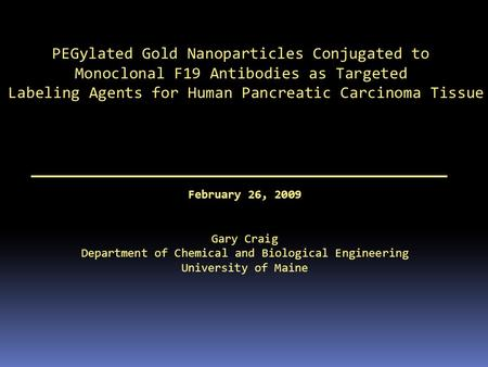 PEGylated Gold Nanoparticles Conjugated to Monoclonal F19 Antibodies as Targeted Labeling Agents for Human Pancreatic Carcinoma Tissue February 26, 2009.