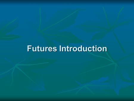 Futures Introduction. Futures Usage Usage Hedgers Hedgers Speculators Speculators Trading Environment Trading Environment Open-Outcry Auction Open-Outcry.